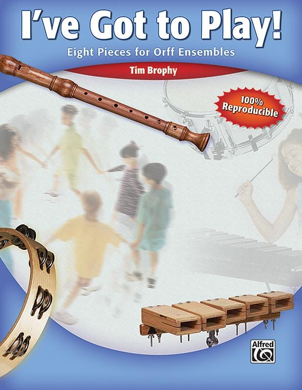 I've Got To Play! - Eight Pieces For Orff Ensembles