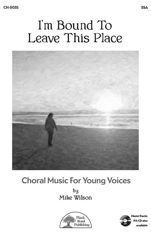 I'm Bound To Leave This Place (choral)