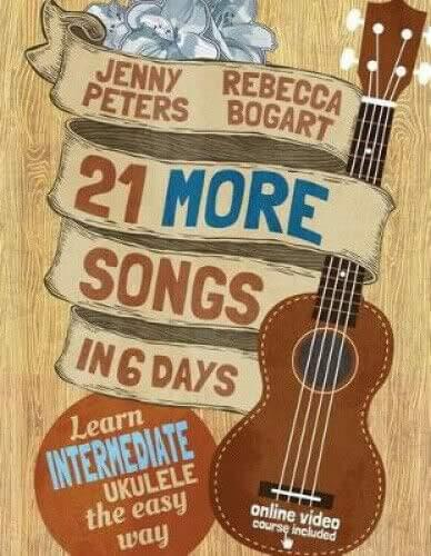 21 More Songs In 6 Days: Learn Intermediate Ukulele The Easy Way