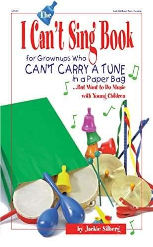 The I Can't Sing Book: For Grown-ups Who Can't Carry a Tune in a Paper Bag...But Want to do Music with Young Children - Book