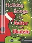 Holiday Songs For Guitar And Ukulele - Book